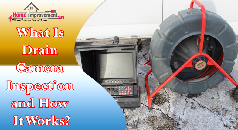 What Is Drain Camera Inspection and How It Works?