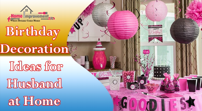 Birthday Decoration Ideas For Husband At Home