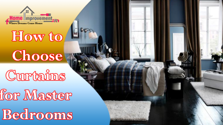 How to Choose Curtains for Master Bedrooms