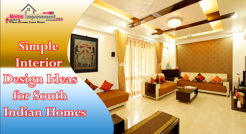 Simple Interior Design Ideas for South Indian Homes | Home Improvements