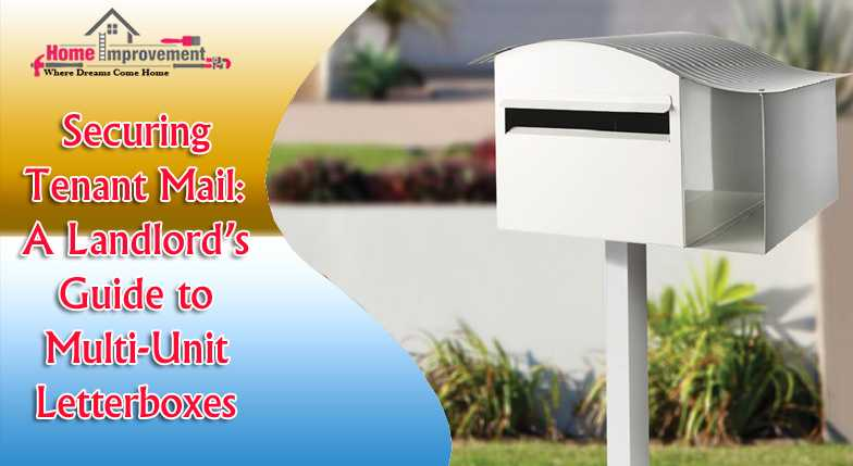 Securing Tenant Mail: A Landlord's Guide to Multi-Unit Letterboxes