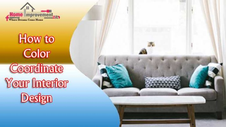 How to Color Coordinate Your Interior Design